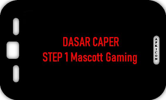 DASAR CAPER - STEP 1 Mascott Gaming